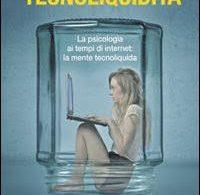 Tecnoliquidità La psicologia ai tempi di internet: la mente tecnoliquida